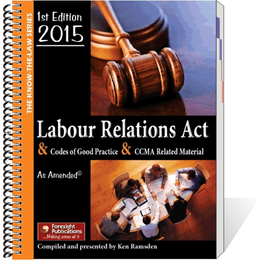 Labour Relations Act & Codes of Good Practice & CCMA Related